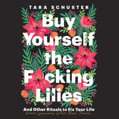 Cover for Buy Yourself the F*cking Lilies by Tara Schuster