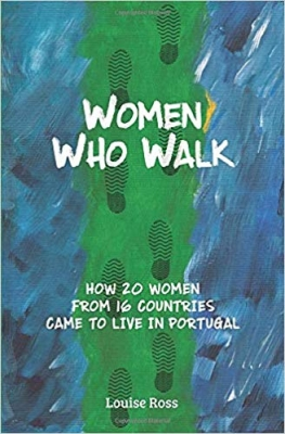 Cover for Women Who Walk, How 20 Women From 16 Countries Came to Live in Portugal by Louise Ross