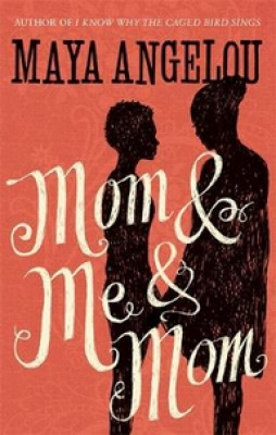 Cover for Mom and Me and Mom by Maya Angelou