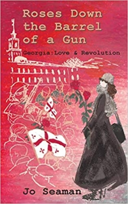 Cover for Roses Down the Barrel of a Gun, Georgia - Love and Revolution by Jo Seaman