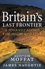 Britain's Last Frontier A Journey Along the Highland Line