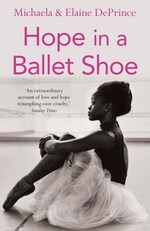 Hope in a Ballet Shoe Orphaned by War, Saved by Ballet: An Extraordinary True Story