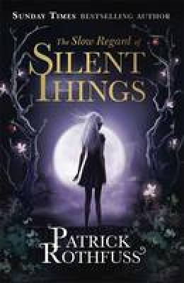 Cover for The Slow Regard of Silent Things by Patrick Rothfuss