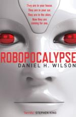 Cover for Robopocalypse by Daniel H. Wilson