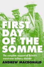 Book Cover for First Day of the Somme The Complete Account of Britain's Worst-Ever Military Disaster by Andrew Macdonald