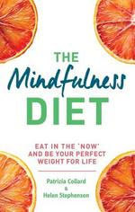 The Mindfulness Diet Eat in the 'Now' and Be the Perfect Weight for Life - With Mindfulness Practices and 70 Recipes
