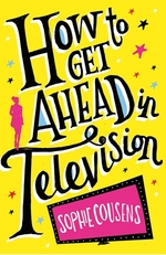 Cover for How to Get Ahead in Television by Sophie Cousens