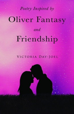 Cover for Poetry Inspired by Oliver Fantasy and Friendship  by Victoria Day-Joel