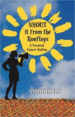 Shout it from the Rooftops - A Terminal Cancer Healing