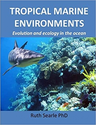 Cover for Tropical Marine Environments: Evolution and ecology in the oceans by Ruth Searle