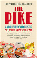 Cover for The Pike Gabriele D'Annunzio, Poet, Seducer and Preacher of War by Lucy Hughes-Hallett