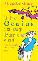 Cover for The Genius in My Basement by Alexander Masters