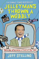 Jelleyman's Thrown a Wobbly - Saturday Afternoons in Front of the Telly
