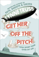 Get Her Off the Pitch! How Sport Took Over My Life
