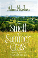 Cover for The Smell of Summer Grass : Pursuing Happiness - Perch Hill 1944-2011 by Adam Nicolson