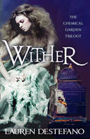 Wither : Book One of the Chemical Garden