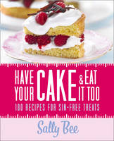 Cover for Have Your Cake and Eat it Too by Sally Bee