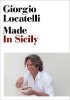 Cover for Made in Sicily by Giorgio Locatelli