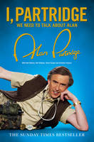Cover for I, Partridge: We Need to Talk About Alan by Alan Partridge