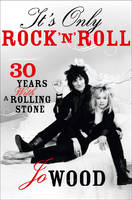 It's Only Rock 'n' Roll Thirty Years with a Rolling Stone