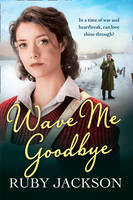 Cover for Wave Me Goodbye by Ruby Jackson