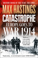 Book Cover for Catastrophe Europe Goes to War 1914 by Sir Max Hastings