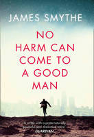 Cover for No Harm Can Come to a Good Man by James Smythe