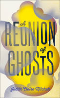 Cover for A Reunion of Ghosts by Judith Claire Mitchell