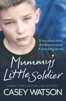 Mummy's Little Soldier A Troubled Child. An Absent Mom. A Shocking Secret.