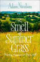 Cover for Smell of Summer Grass Pursuing Happiness at Perch Hill by Adam Nicolson