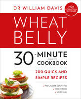 Cover for Wheat Belly 30-Minute (or Less!) Cookbook 200 Quick and Simple Recipes by William Davis