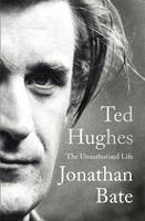 Ted Hughes The Unauthorised Life