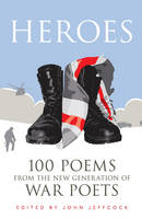 Heroes 100 Poems from the New Generation of War Poets