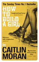 Cover for How to Build a Girl by Caitlin Moran