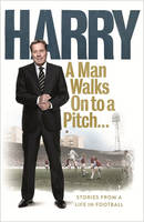 Cover for A Man Walks on to a Pitch... Stories from a Life in Football by Harry Redknapp