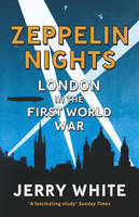 Book Cover for Zeppelin Nights London in the First World War by Jerry White