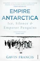 Cover for Empire Antarctica Ice, Silence & Emperor Penguins by Gavin Francis