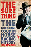 The Sure Thing The Greatest Coup in Horse Racing History