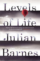 Cover for Levels of Life by Julian Barnes