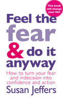Feel the Fear and Do it Anyway The Phenomenal Classic That Has Changed the Lives of Millions