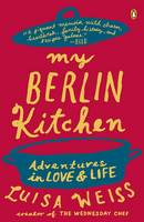 My Berlin Kitchen A Love Story (with Recipes)