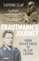 Trautmann's Journey : From Hitler Youth to FA Cup Legend