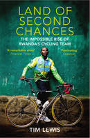 Land of Second Chances The Impossible Rise of Rwanda's Cycling Team