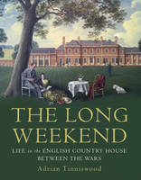 The Long Weekend Life in the English Country House Between the Wars