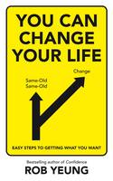 Cover for You Can Change Your Life Easy Steps to Getting What You Want by Rob Yeung