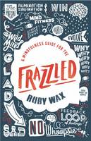 Cover for A Mindfulness Guide for the Frazzled by Ruby Wax