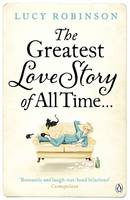 Cover for The Greatest Love Story of All Time by Lucy Robinson