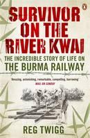 Survivor on the River Kwai The Incredible Story of Life on The Burma Railway