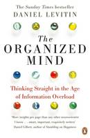 Cover for The Organized Mind Thinking Straight in the Age of Information Overload by Daniel J. Levitin