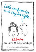 Cover for Let's Compromise and Say I'm Right Calman on Love & Relationships by Mel Calman